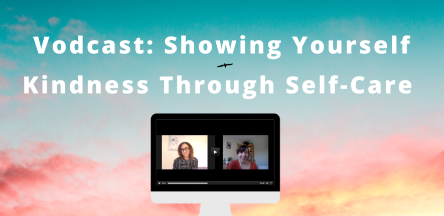 Vodcast: Showing yourself kindness through self-care